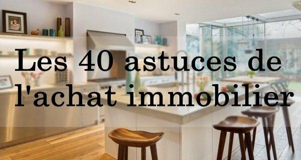 40 astuces de l achat immobilier 40 astuces pour achetez sans erreurs. Black Bedroom Furniture Sets. Home Design Ideas